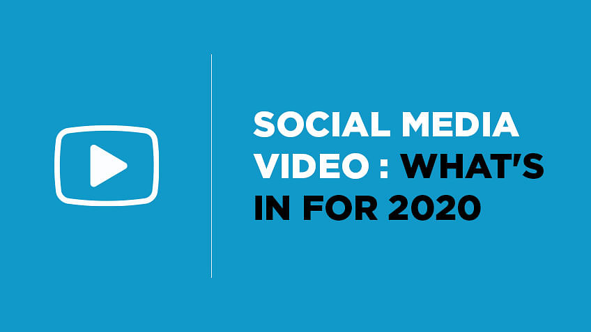 Social Media Video: What's In for 2020
