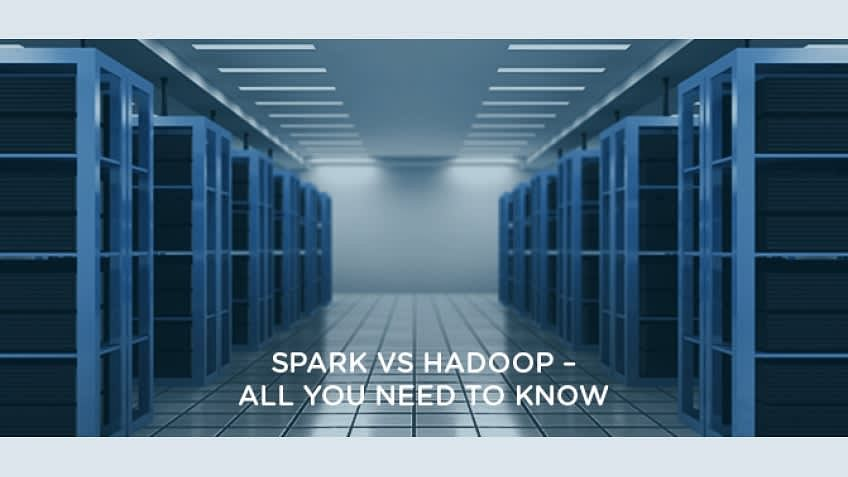 Spark Vs. Hadoop - All You Need to Know