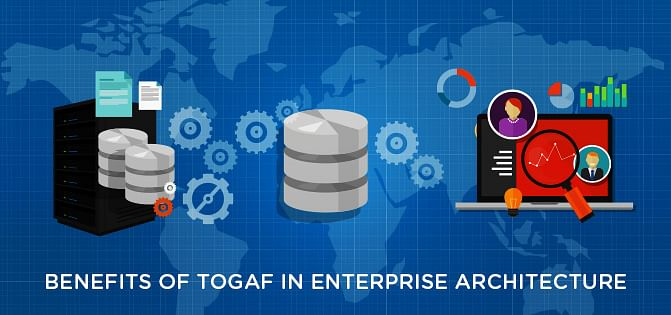 Benefits Of TOGAF In Enterprise Architecture