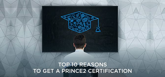 Top 10 Reasons To Get A PRINCE2 Certification