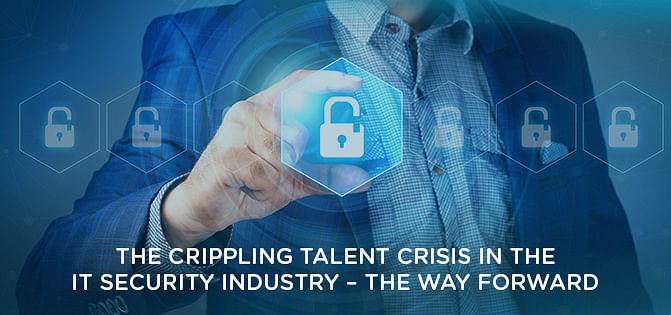 The Crippling Talent Crisis in the IT Security Industry - The Way Forward