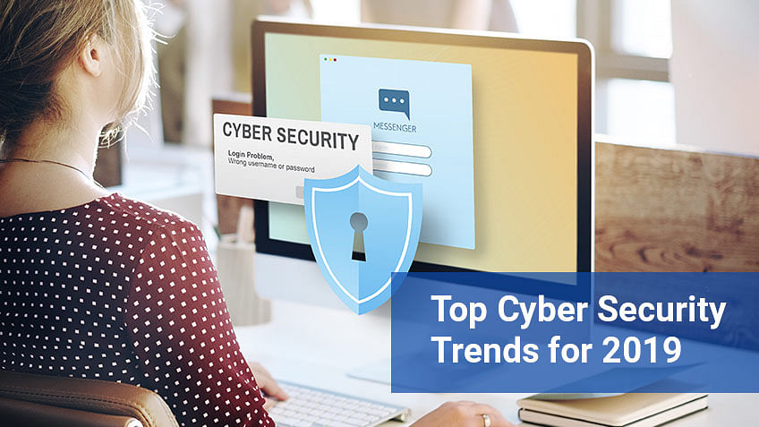 Top Cyber Security Trends for 2019