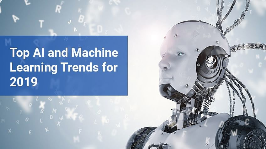 Top AI and Machine Learning Trends for 2019