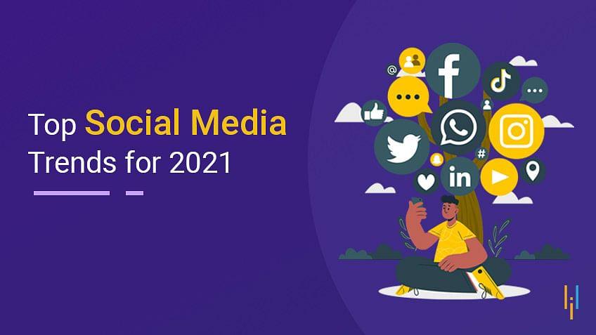 Top Social Media Trends for 2021