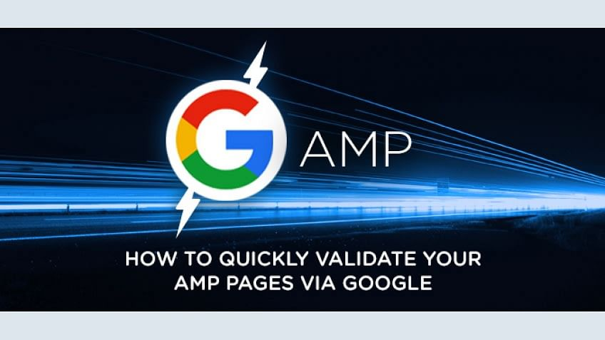 How to quickly validate your AMP pages via Google