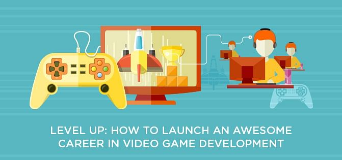 Level Up: How To Launch An Awesome Career In Video Game Development