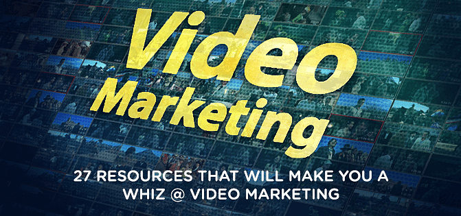27 Resources That Will Make You a Whiz at Video Marketing
