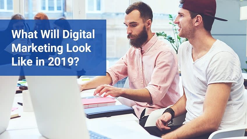 What Will Digital Marketing Look Like in 2019?