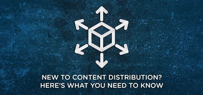 New to Content Distribution? Here's All You Need to Know