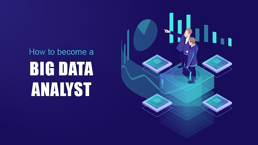 How to Become a Big Data Analyst?