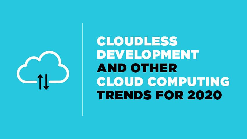 Cloudless Development and Other Cloud Computing Trends for 2020