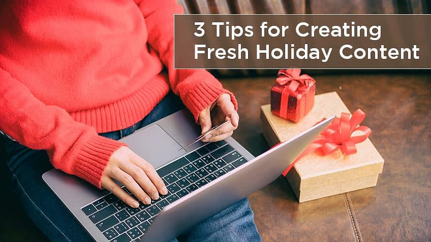 3 Tips for Creating Fresh Holiday Content