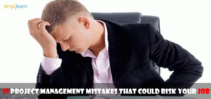 10 Project Management Mistakes that could Risk your Job