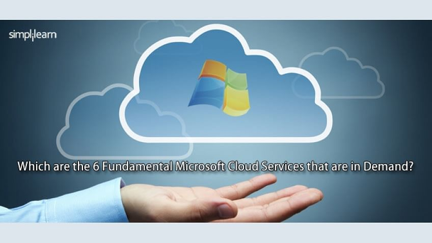 Which are the 6 Fundamental Microsoft Cloud Services that are in Demand?