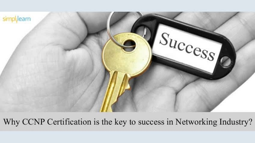 Why CCNP Certification is the key to success in Networking Industry?