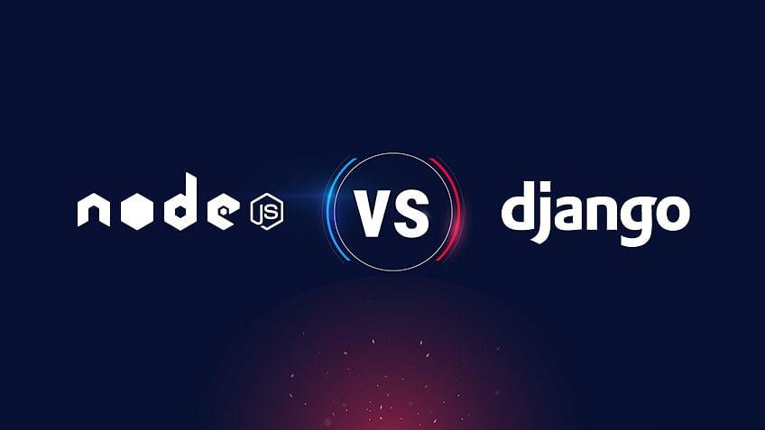 Node Js Vs. Django: The Ultimate Web Applications Framework Comparison