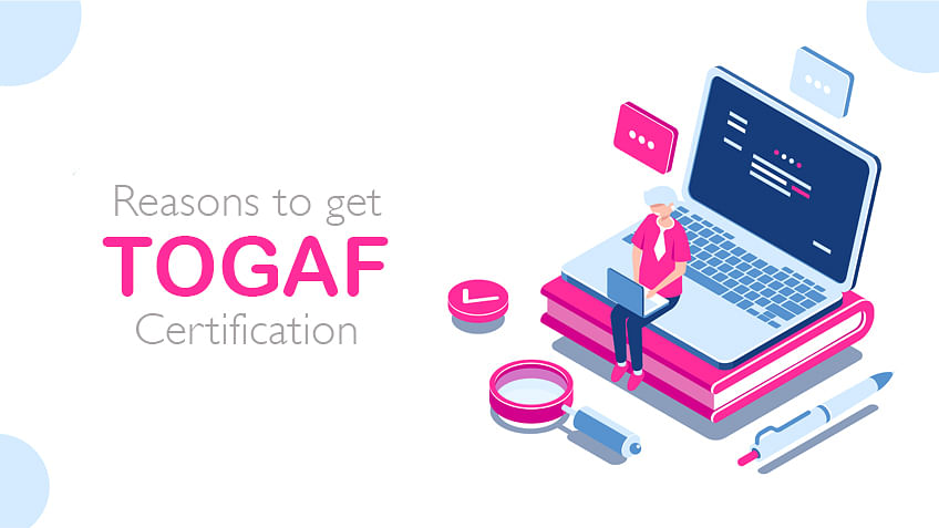12 Reasons to Get a TOGAF Certification