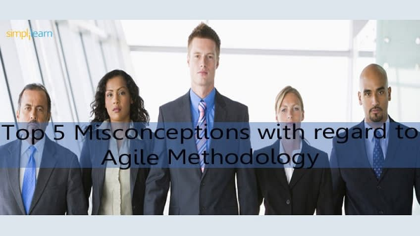 Top 5 Misconceptions with regard to Agile Methodology